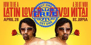 Buy One – Get One Free – How To Be A Latin Lover [ATOM TICKETS]